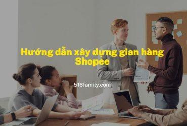Hướng dẫn xây dựng gian hàng Shopee chuẩn SEO – đầy đủ nhất 9/2021