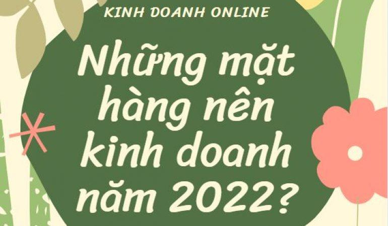 Những mặt hàng nên kinh doanh năm 2022? Hậu covid nên kinh doanh gì để có lãi cao nhất?