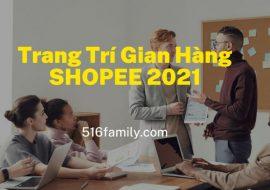 Trang trí gian hàng shopee 2021, những lợi ích đem lại