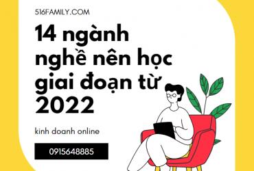 14 ngành nghề nên học giai đoạn từ 2022, cùng 516family tìm hiểu nhóm ngành nghề cực hot này nhé